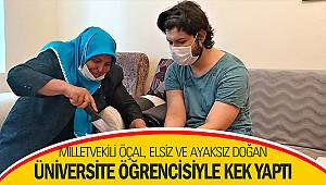 Milletvekili Habibe Öçal, elsiz ve ayaksız doğan üniversite öğrencisiyle kek yaptı