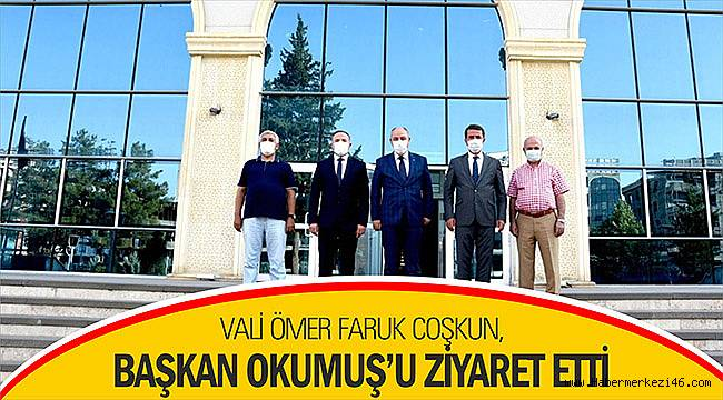 Vali Ömer Faruk Coşkun, Başkan Okumuş'u ziyaret etti