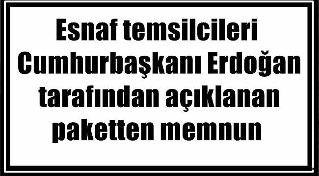 Esnaf temsilcileri Cumhurbaşkanı Erdoğan tarafından açıklanan paketten memnun