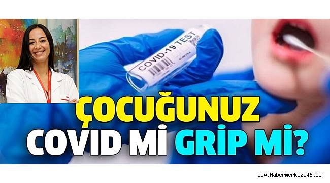 Çocuğunuz Covıd mi Grip mi?